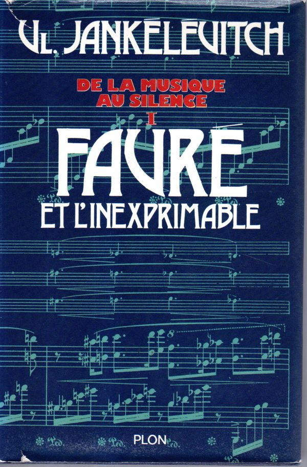 Gabriel Fauré, l'inexprimable, Vladimir Jankélévitch, PLON