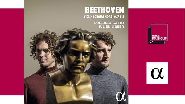 Sortie CD : Beethoven : Sonates pour violon n°3, 6, 7 et 8 - Lorenzo Gatto, Julien Libeer