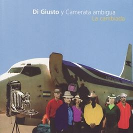 """Pochette de l'album """"La cambiada"""" par Di Giusto Y Camerata Ambigua"""