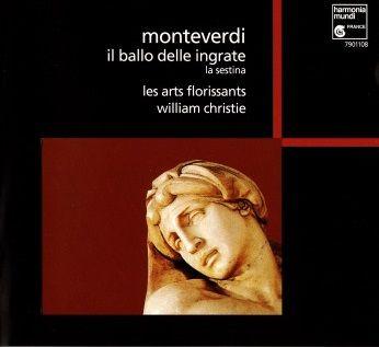 Claudio Monterverdi, Il Ballo delle Ingrate Les Arts Florissants, dir. William Christie, Harmonia Mundi