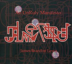 An unruly manifesto - JAMES BRANDON LEWIS