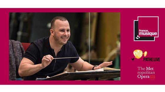 Journée Yannick Nézet-Séguin sur France Musique en partenariat avec Pathé Live et The Metropolitan Opera