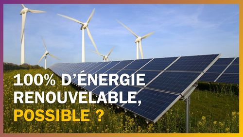 Passer à 100% d'énergie renouvelable, c'est possible ?