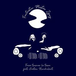 """Pochette de l'album """"Faire tourner la Terre (feat. Gaetan Nonchalant)"""" par Fantastic Mister Zguy"""