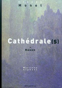 Cathédrale(s) de Rouen : Claude Monet  Marianne Alphant
